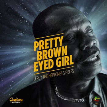 Pretty Brown Eyed Girl par Leroy Sibbles sur le label Humbleness Production