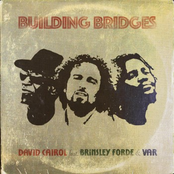 Building Bridges par David Cairol featuring Brinsley Forde et Var