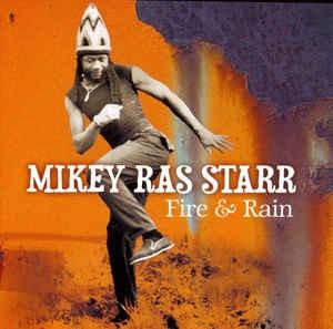 Fire & Rain par Mikey Ras Starr